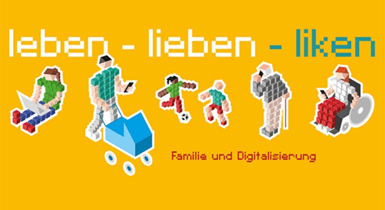 """""""leben – lieben – liken: Familie und Digitalisierung"""""""