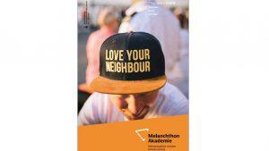 Liebe deinen Nachbarn! So das Statement auf dem brandneuen Halbjahresprogramm der Melanchthon-Akademie. Reinschauen lohnt sich.