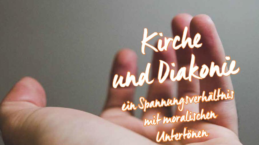 Kirche und Diakonie – ein Spannungsverhältnis mit moralischen Untertönen
