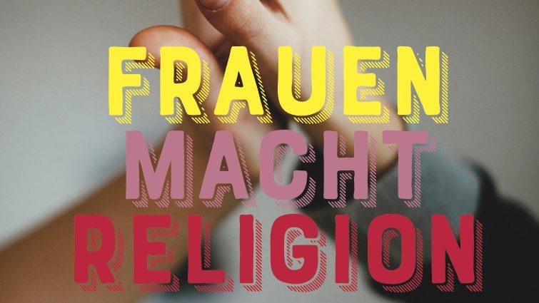 """""""Frauen Macht Religion"""" – Gottesdienst am Internationalen Frauentag am 8. März"""