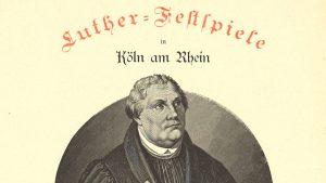 Luther Festspiel in Köln am Rhein – Archivale Oktober