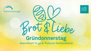 Brot & Liebe – Podcast-Gottesdienst, Gründonnerstag, 19 Uhr