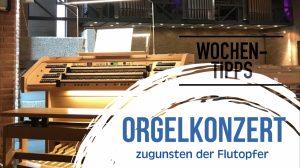 Wochentipps: Orgelkonzert zugunsten der Flutopfer aus Erftstadt und weitere Wochentipps