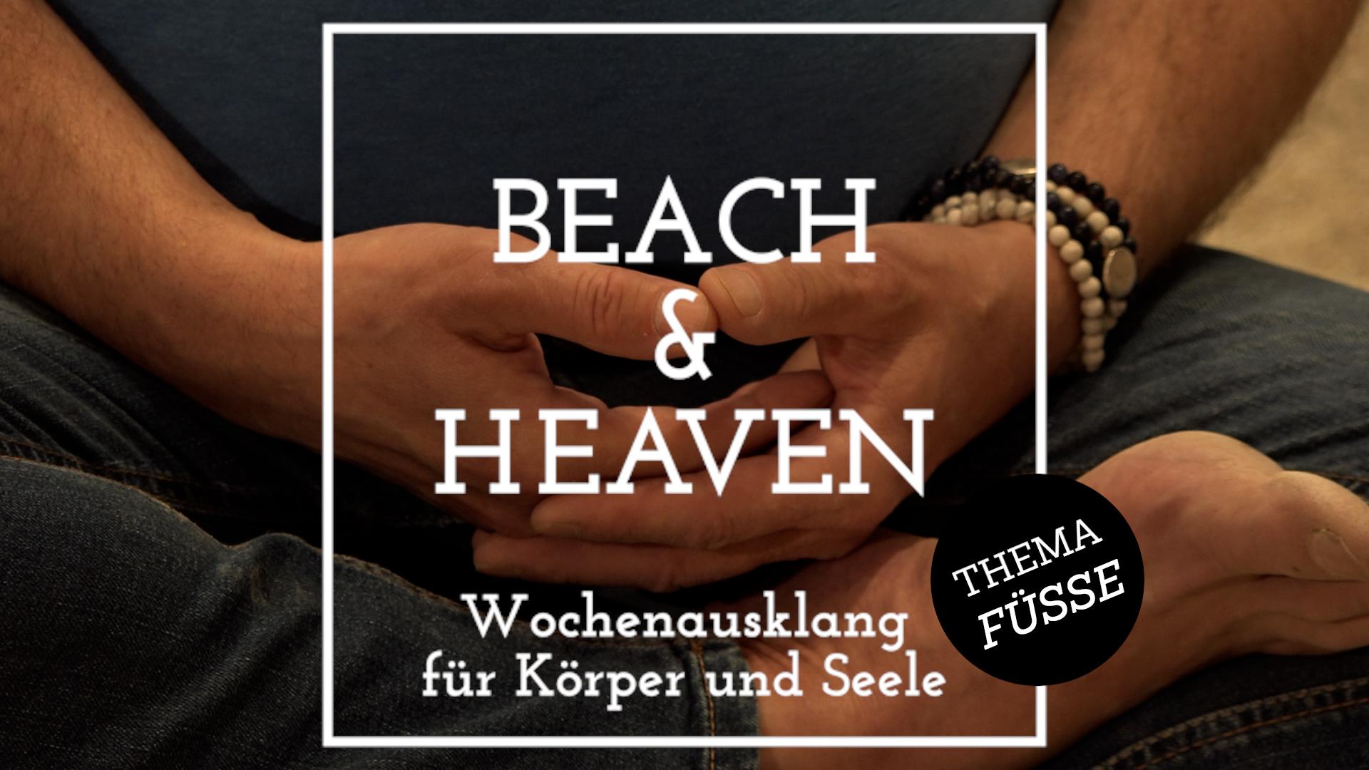 Beach & Heaven – Erleben Sie den Wochenausklang für Körper und Seele per Video: Thema Füße
